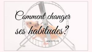 Comment changer ses habitudes?