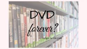 Trier, classer, ranger et conserver vos DVD.