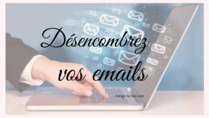 Désencombrez vos emails.